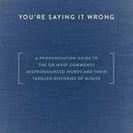 You're Saying It Wrong